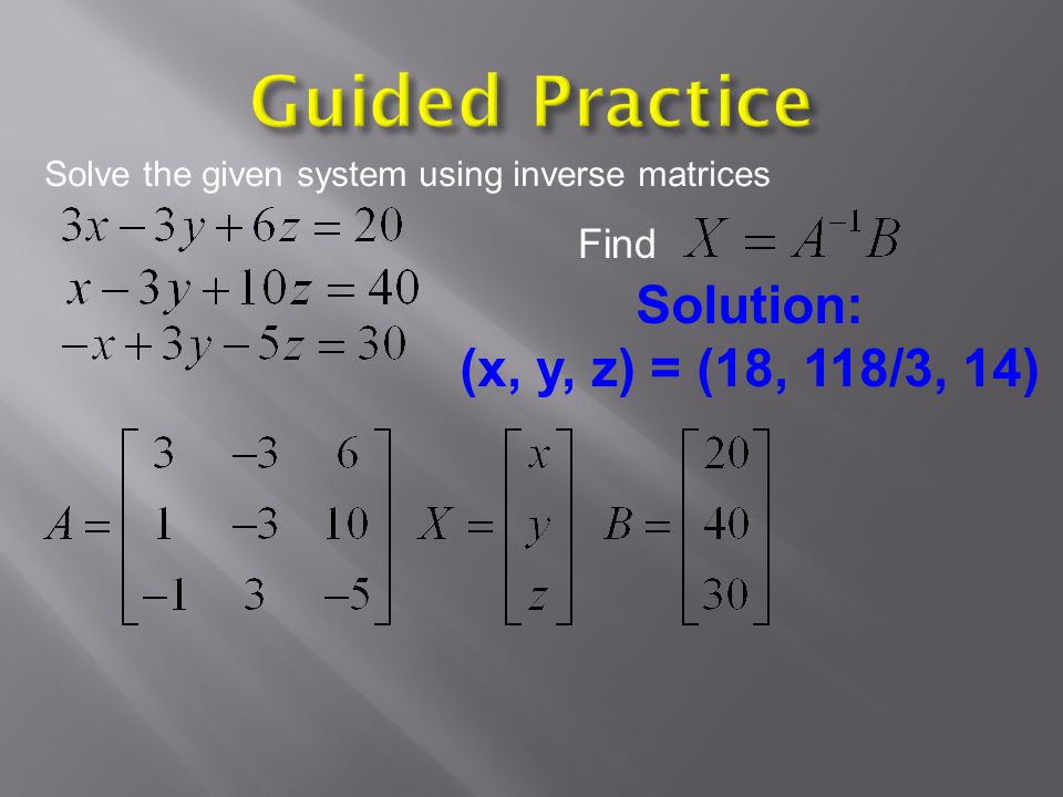 Guided Practice Solution: (x, y, z) = (18, 118/3, 14) Find