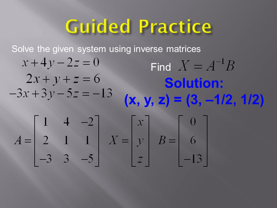 Guided Practice Solution: (x, y, z) = (3, –1/2, 1/2) Find