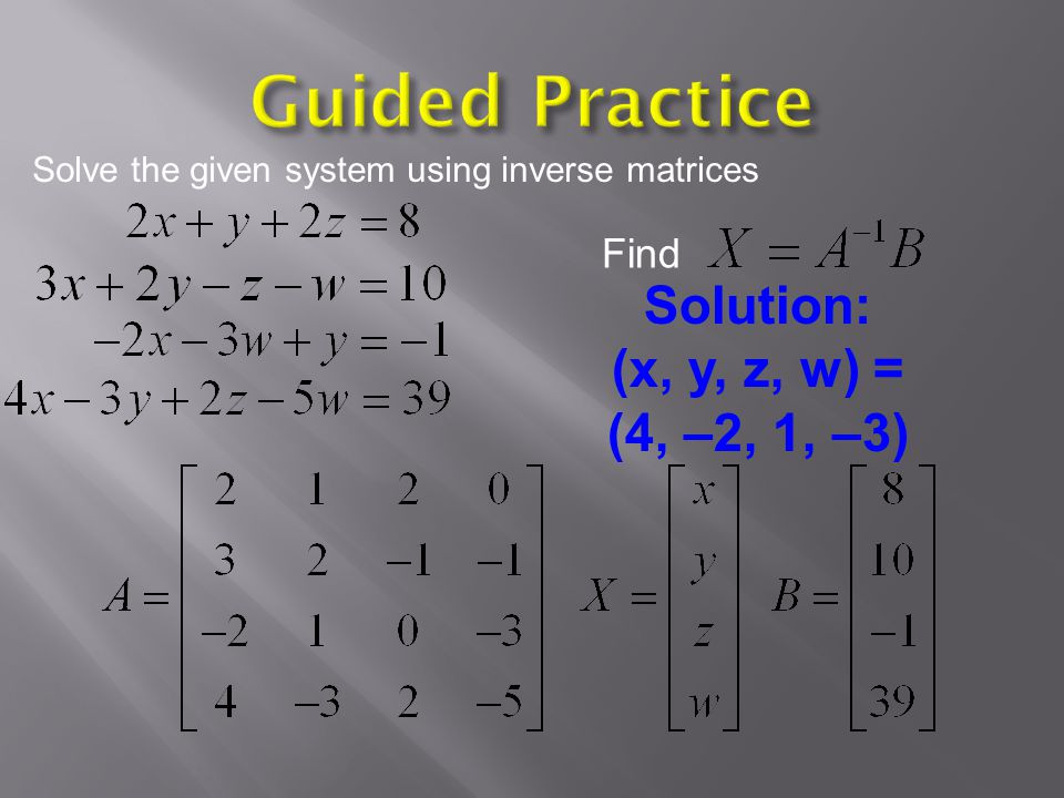 Guided Practice Solution: (x, y, z, w) = (4, –2, 1, –3) Find