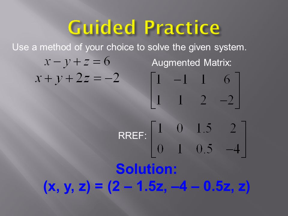 Guided Practice Solution: (x, y, z) = (2 – 1.5z, –4 – 0.5z, z)