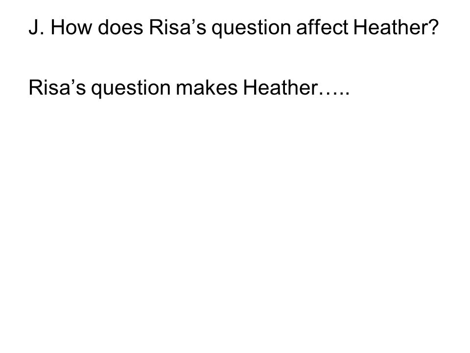 J. How does Risa's question affect Heather