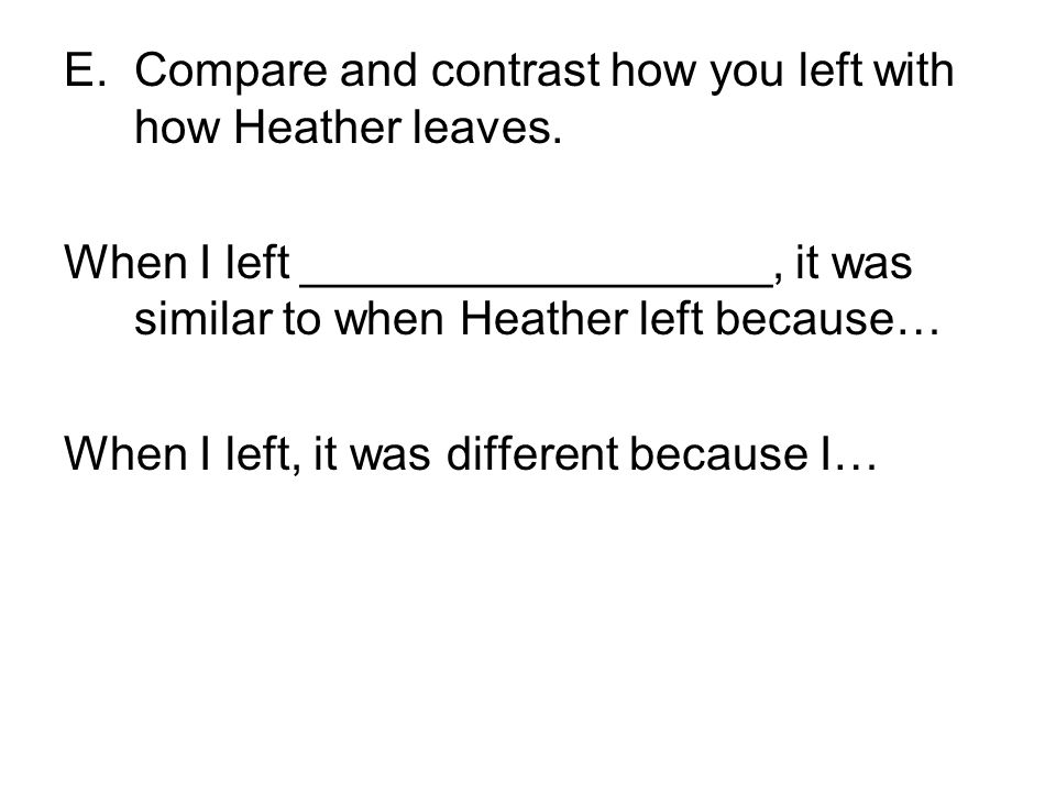 Compare and contrast how you left with how Heather leaves.