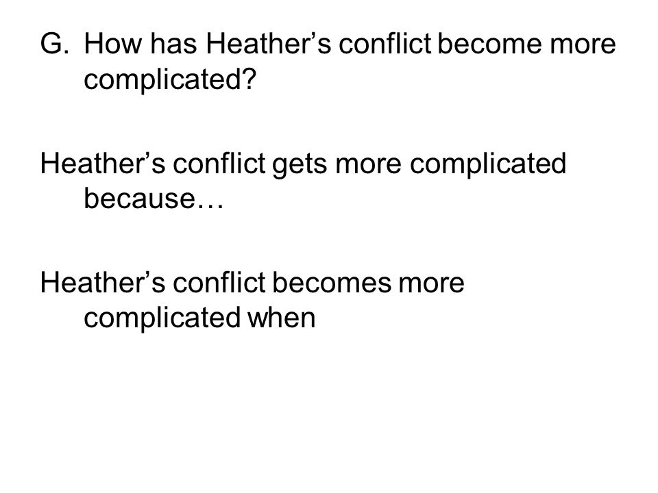 How has Heather's conflict become more complicated