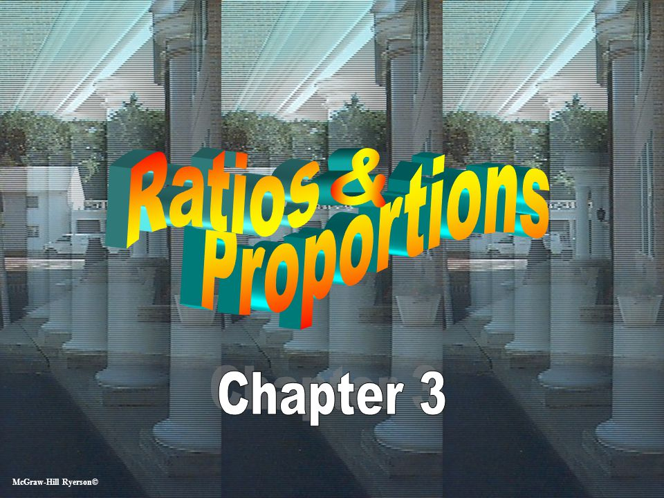 Ratios & Proportions Chapter 3 McGraw-Hill Ryerson©