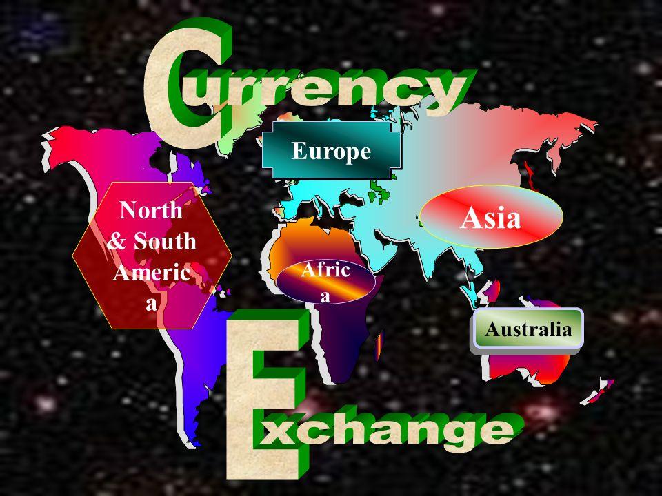 C urrency Europe North & South America Asia Africa Australia E xchange