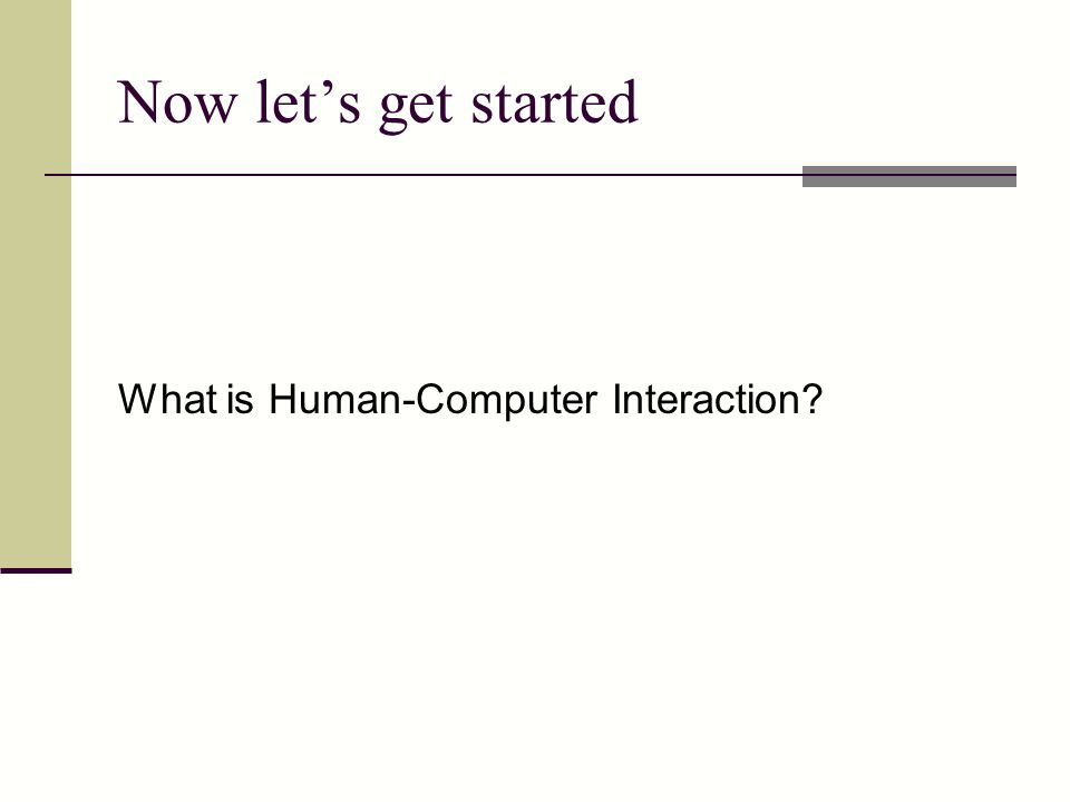 Now let's get started What is Human-Computer Interaction