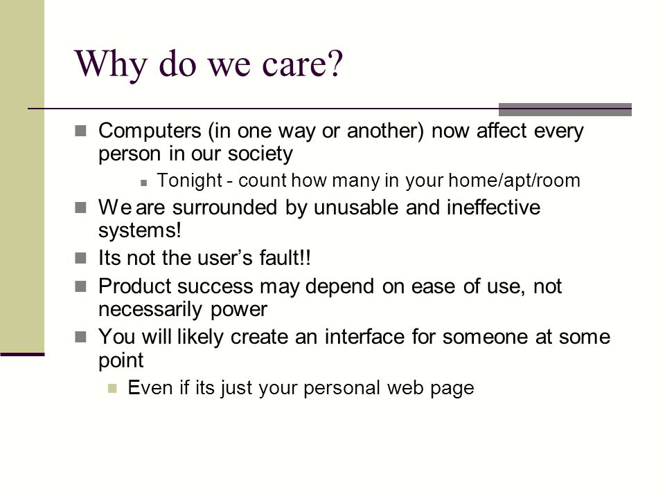 Why do we care Computers (in one way or another) now affect every person in our society. Tonight - count how many in your home/apt/room.