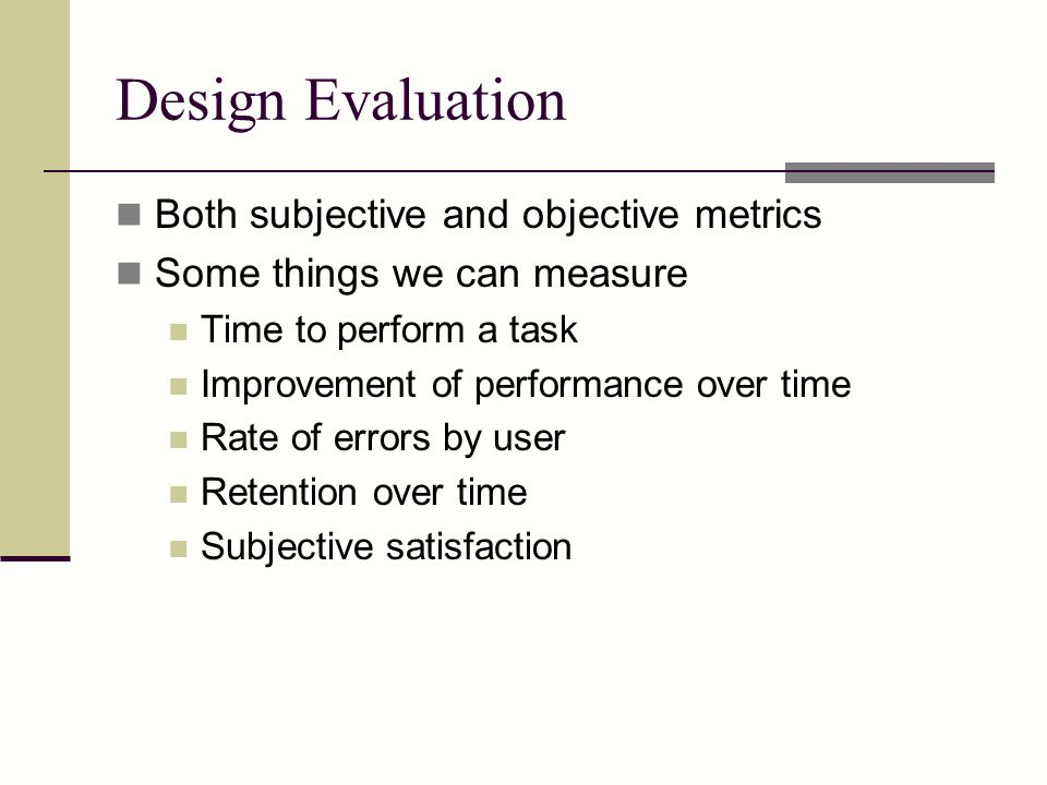 Design Evaluation Both subjective and objective metrics