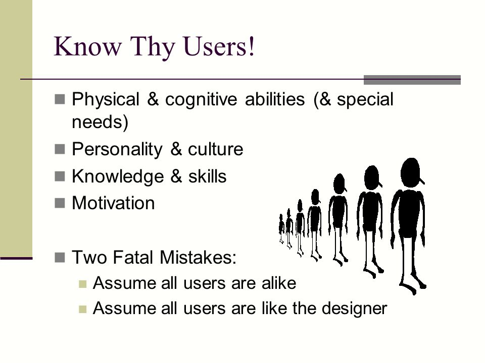 Know Thy Users! Physical & cognitive abilities (& special needs)