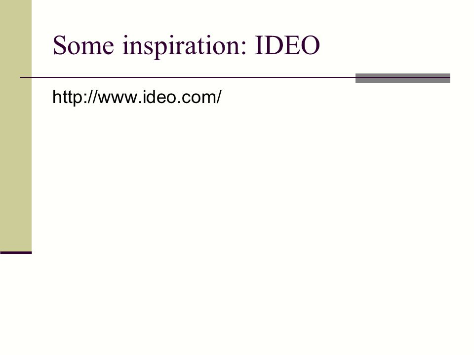 Some inspiration: IDEO