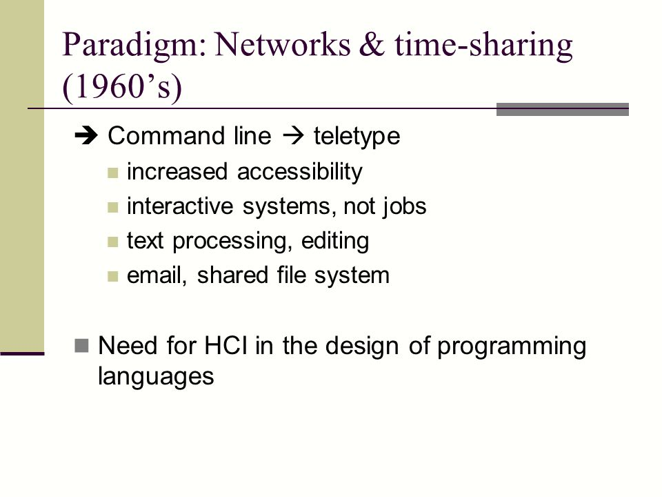 Paradigm: Networks & time-sharing (1960's)