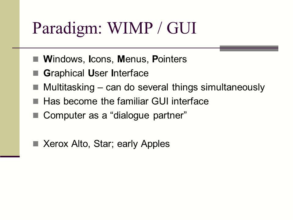 Paradigm: WIMP / GUI Windows, Icons, Menus, Pointers
