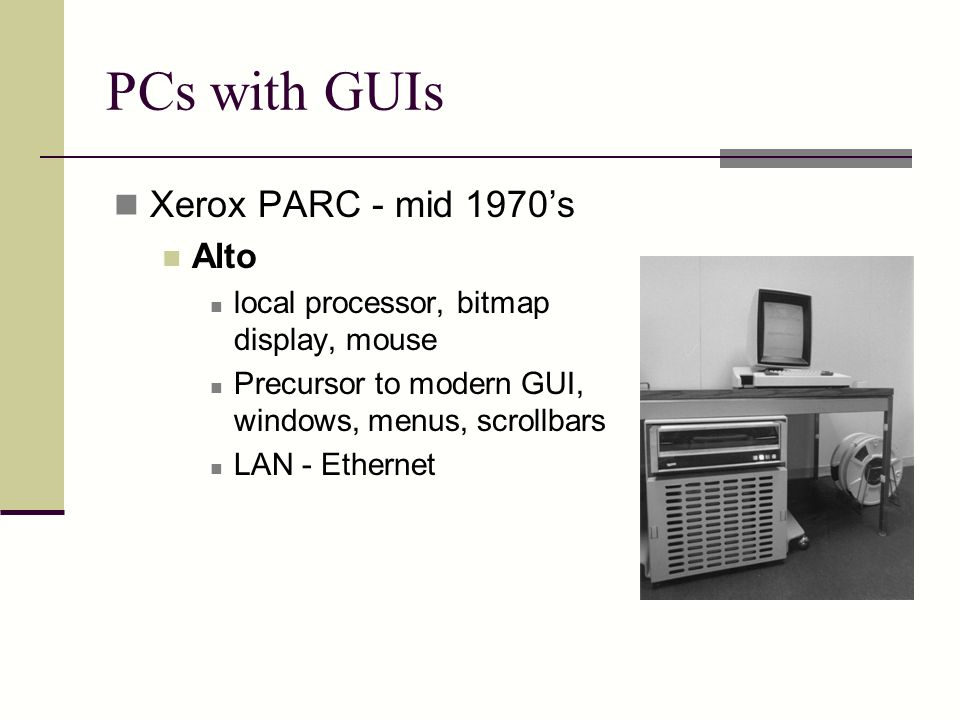 PCs with GUIs Xerox PARC - mid 1970's Alto