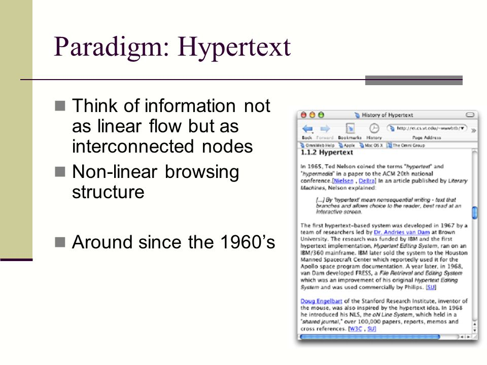 Paradigm: Hypertext Think of information not as linear flow but as interconnected nodes. Non-linear browsing structure.