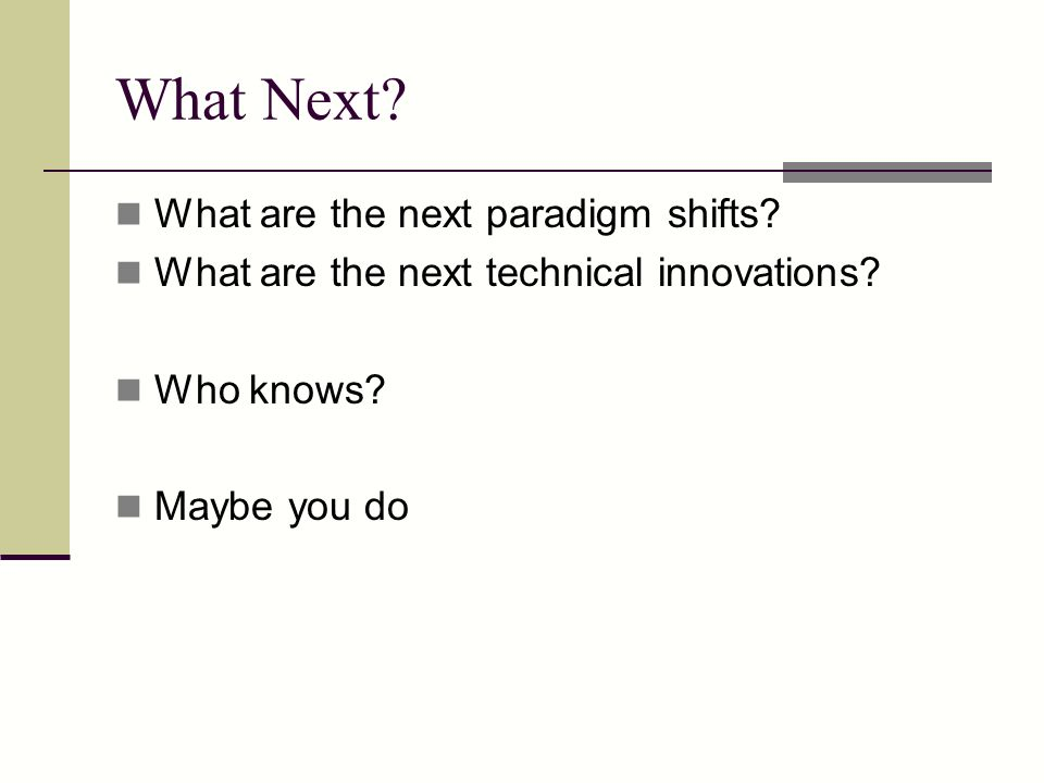 What Next What are the next paradigm shifts