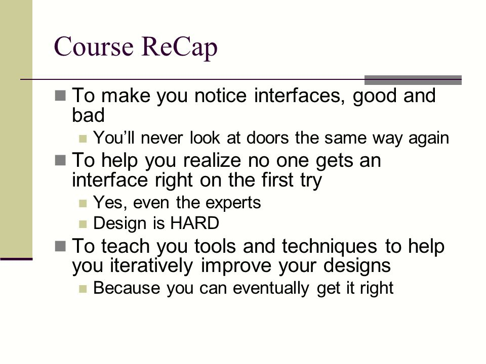Course ReCap To make you notice interfaces, good and bad