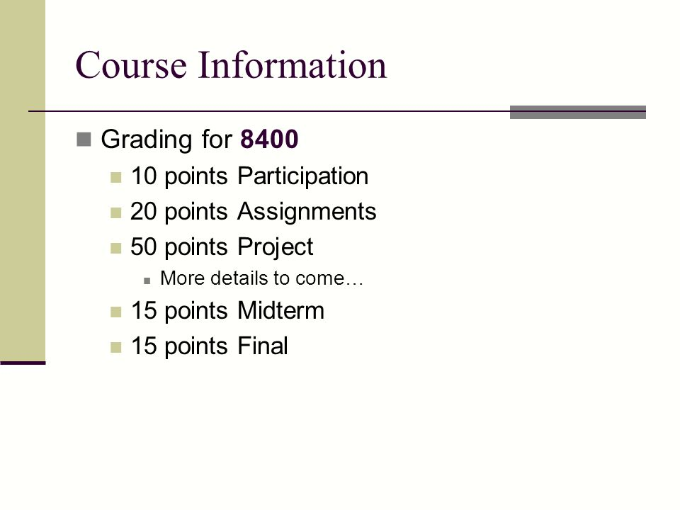 Course Information Grading for 8400 10 points Participation
