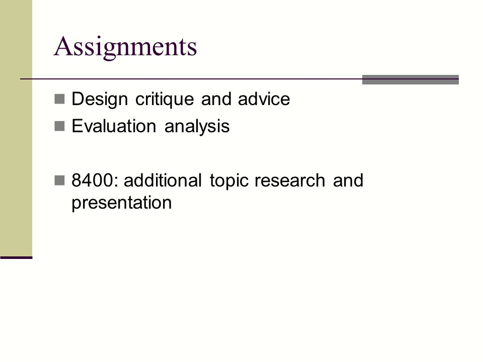 Assignments Design critique and advice Evaluation analysis
