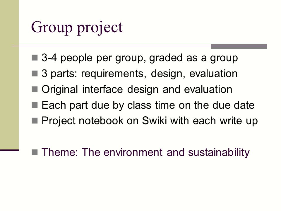 Group project 3-4 people per group, graded as a group
