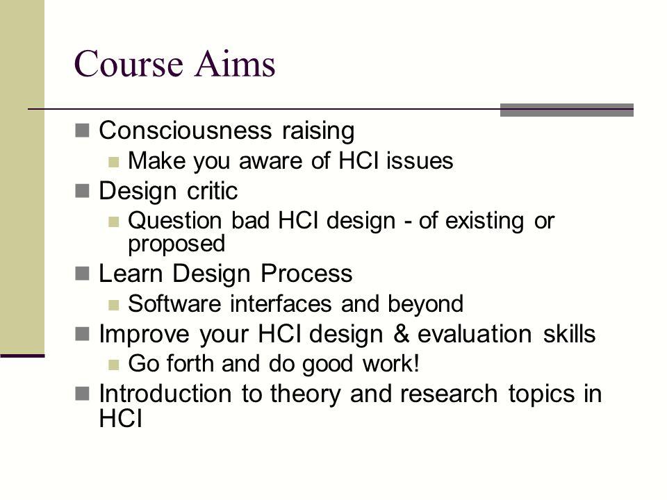 Course Aims Consciousness raising Design critic Learn Design Process