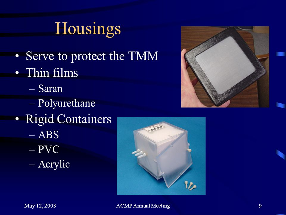 Housings Serve to protect the TMM Thin films Rigid Containers Saran