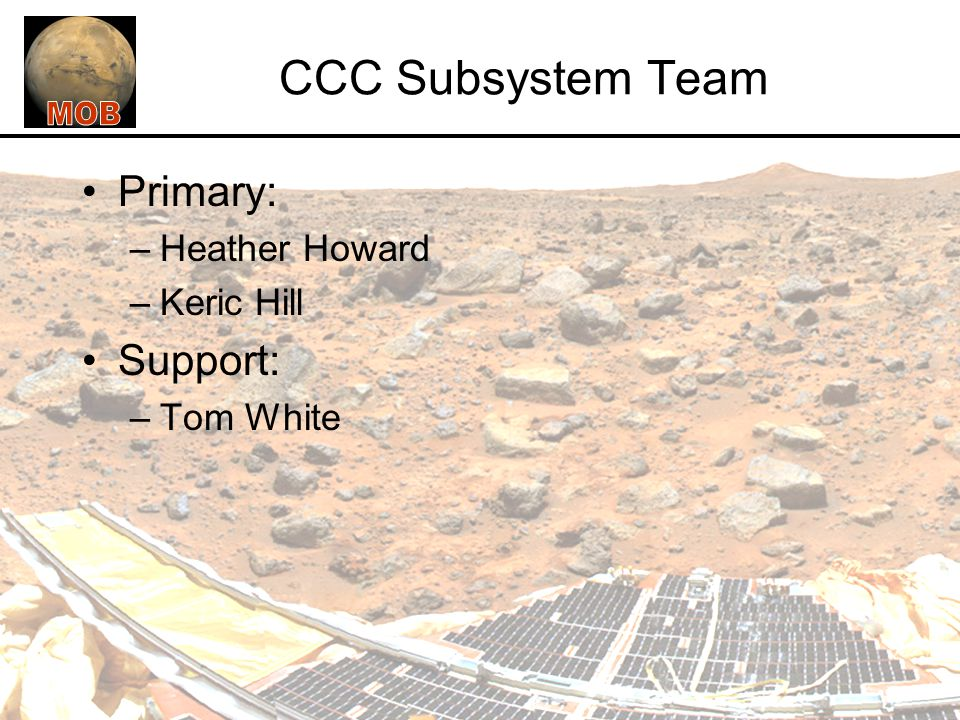CCC Subsystem Team Primary: Support: Heather Howard Keric Hill