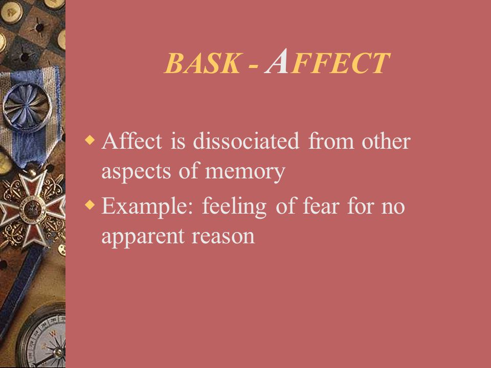 BASK - AFFECT Affect is dissociated from other aspects of memory