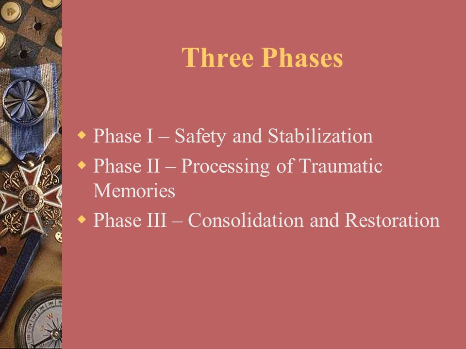 Three Phases Phase I – Safety and Stabilization