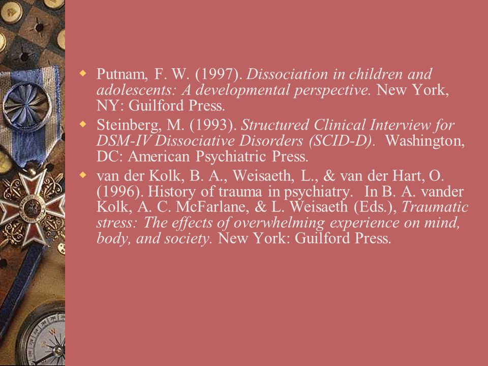 Putnam, F. W. (1997). Dissociation in children and adolescents: A developmental perspective. New York, NY: Guilford Press.
