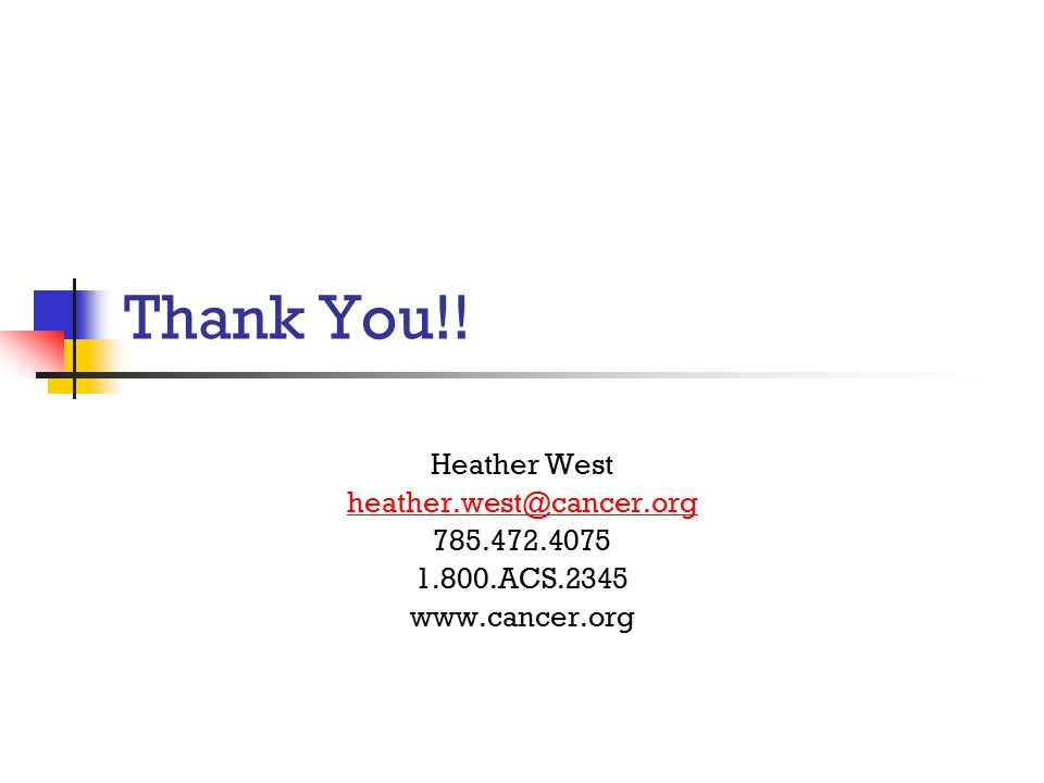 Thank You!! Heather West heather.west@cancer.org 785.472.4075