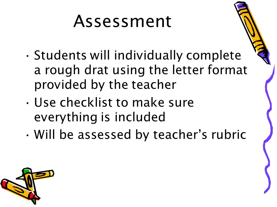 Assessment Students will individually complete a rough drat using the letter format provided by the teacher.