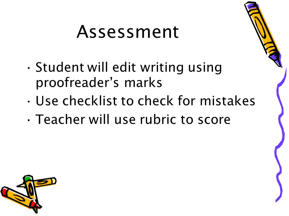 Assessment Student will edit writing using proofreader's marks