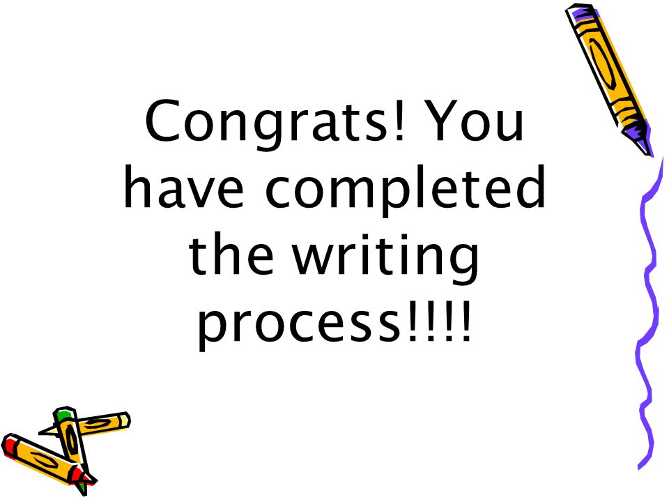 Congrats! You have completed the writing process!!!!
