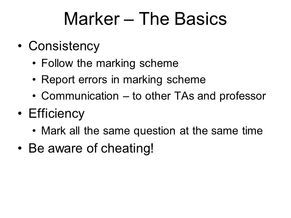Marker – The Basics Consistency Efficiency Be aware of cheating!