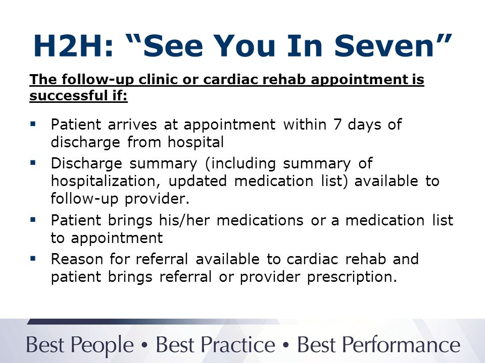 H2H: See You In Seven The follow-up clinic or cardiac rehab appointment is successful if: