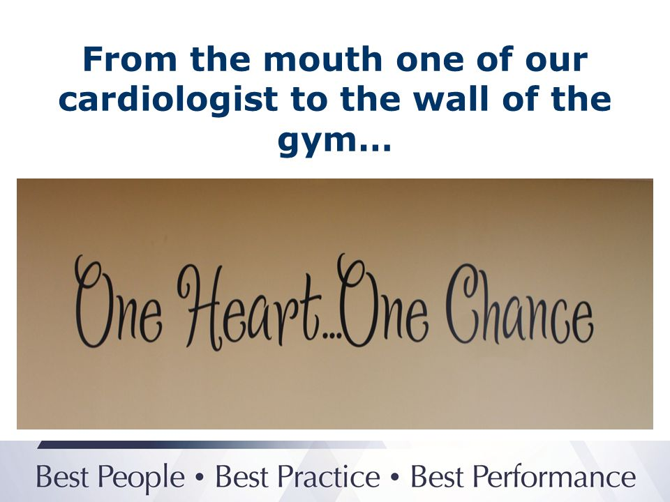 From the mouth one of our cardiologist to the wall of the gym…