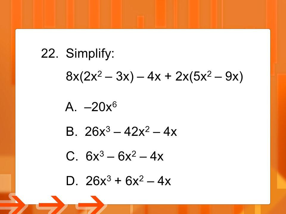 Simplify: 8x(2x2 – 3x) – 4x + 2x(5x2 – 9x) A. –20x6.