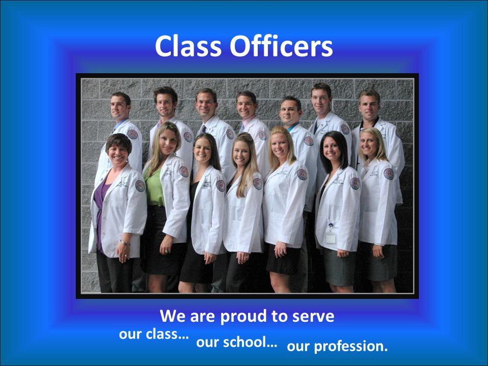 Class Officers We are proud to serve our class… our school…