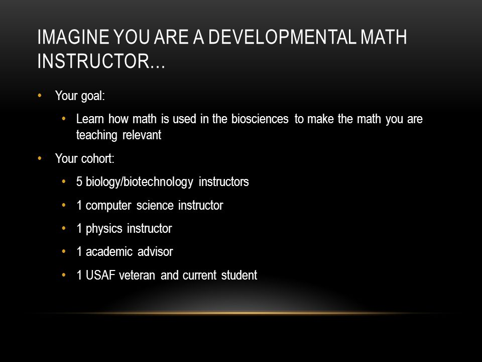 IMAGINE YOU ARE A DEVELOPMENTAL MATH INSTRUCTOR…