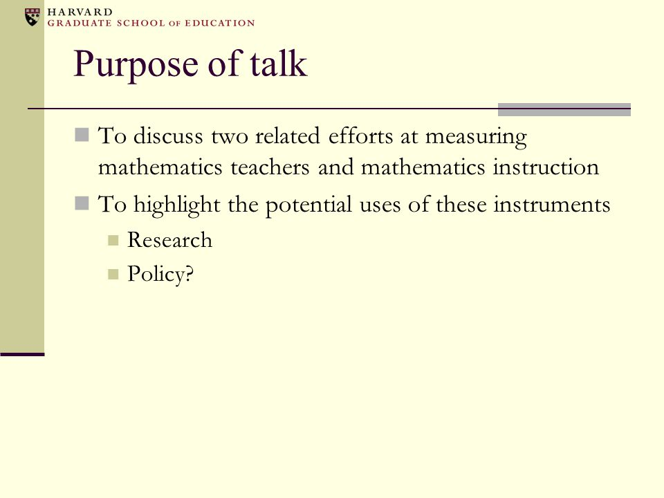 Purpose of talk To discuss two related efforts at measuring mathematics teachers and mathematics instruction.