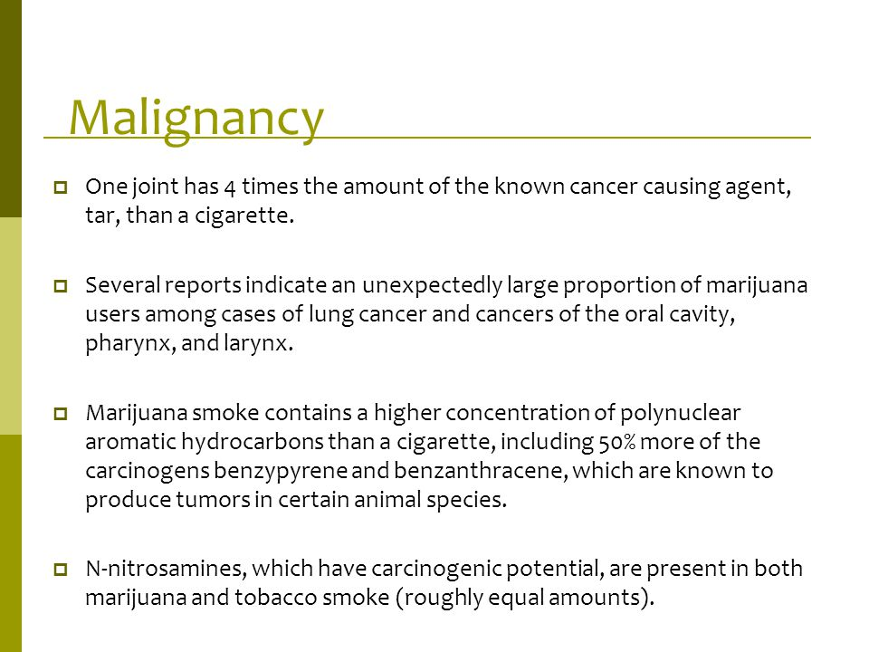 Malignancy One joint has 4 times the amount of the known cancer causing agent, tar, than a cigarette.