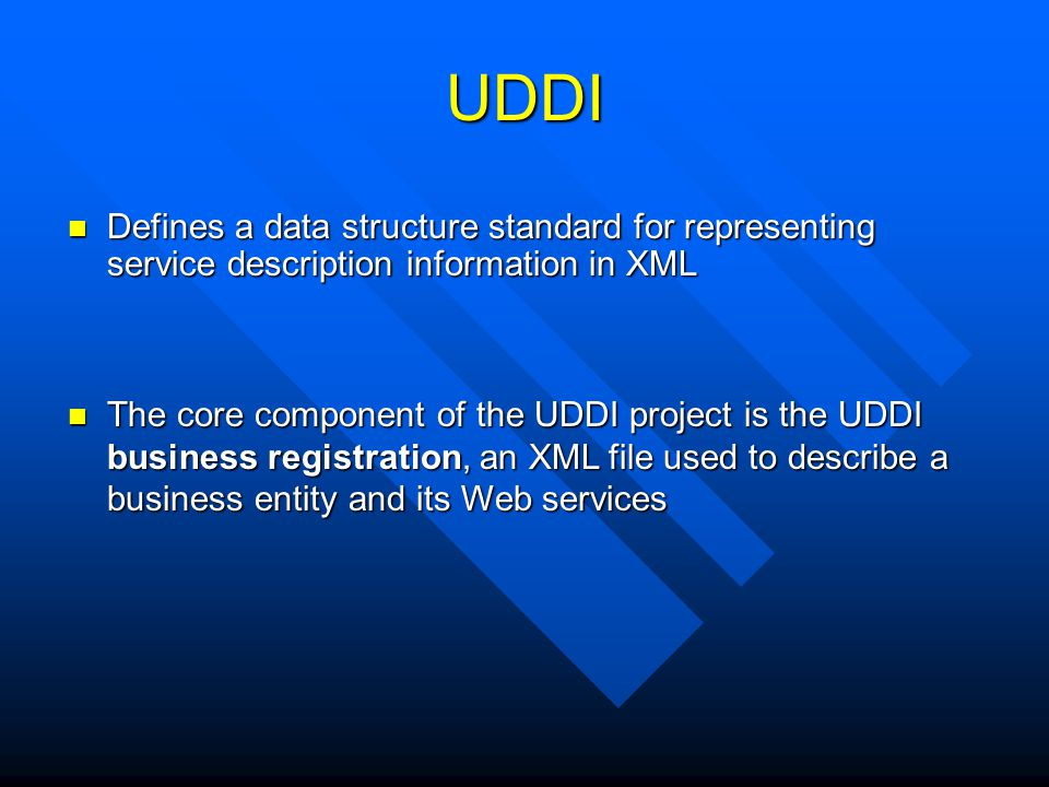 UDDI Defines a data structure standard for representing service description information in XML.