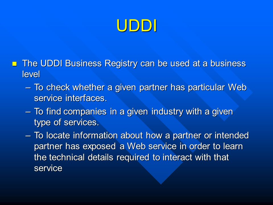 UDDI The UDDI Business Registry can be used at a business level