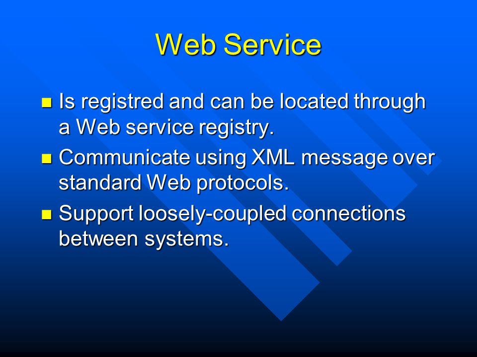 Web Service Is registred and can be located through a Web service registry. Communicate using XML message over standard Web protocols.