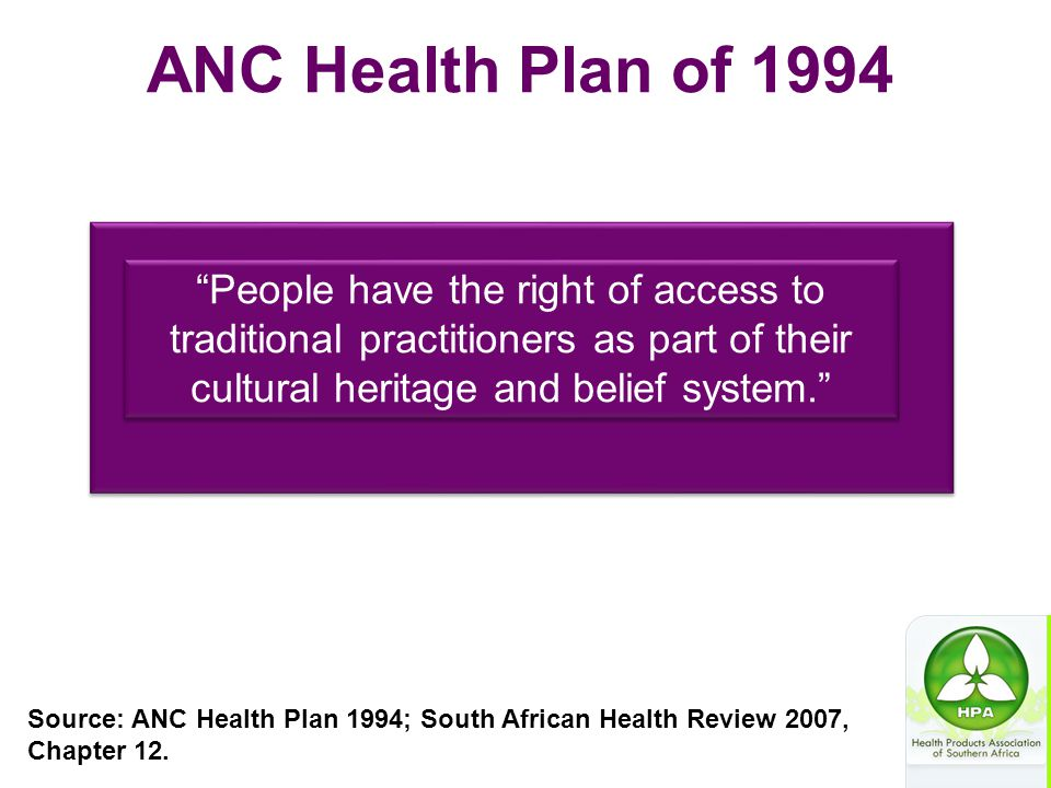 ANC Health Plan of 1994 People have the right of access to traditional practitioners as part of their cultural heritage and belief system.