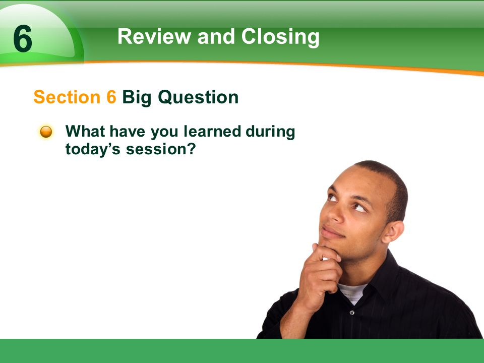 6 Review and Closing Section 6 Big Question