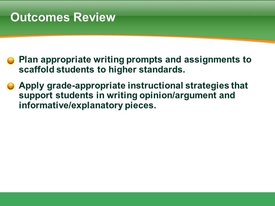 Outcomes Review Plan appropriate writing prompts and assignments to scaffold students to higher standards.