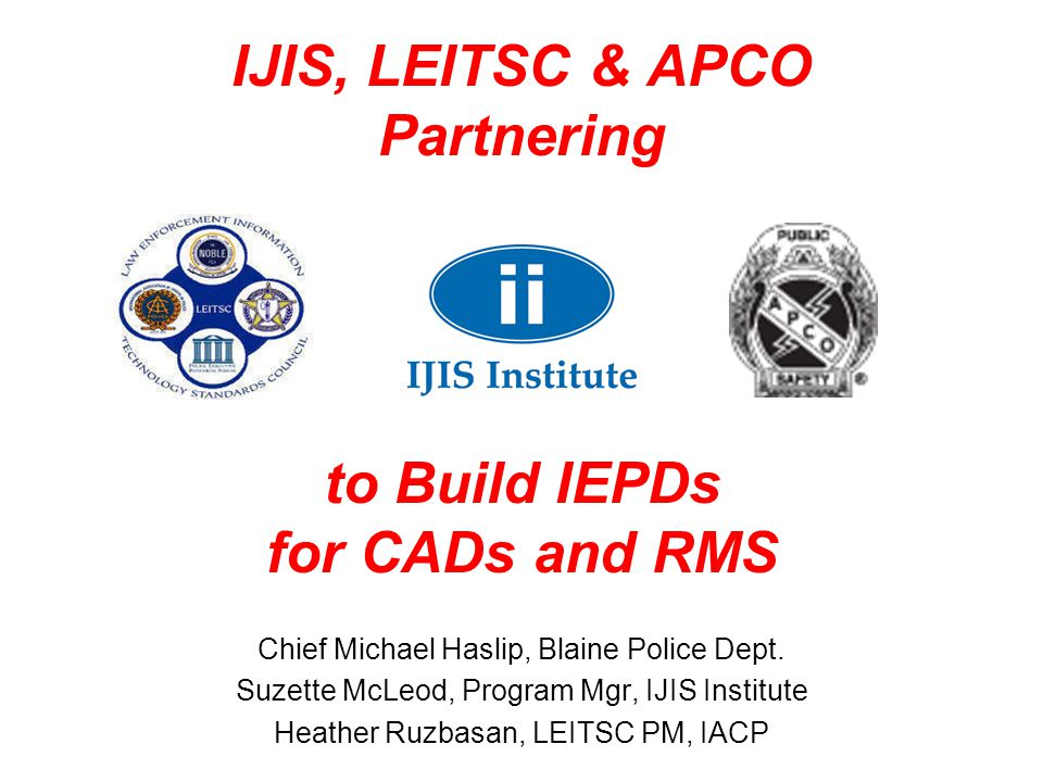 IJIS, LEITSC & APCO Partnering to Build IEPDs for CADs and RMS