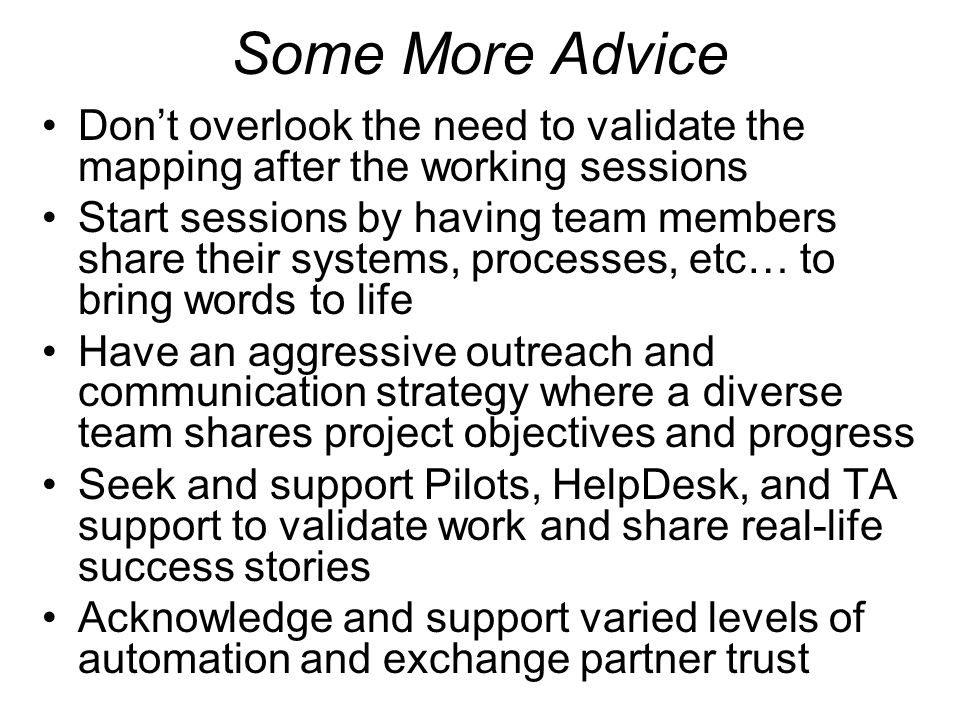 Some More Advice Don't overlook the need to validate the mapping after the working sessions.
