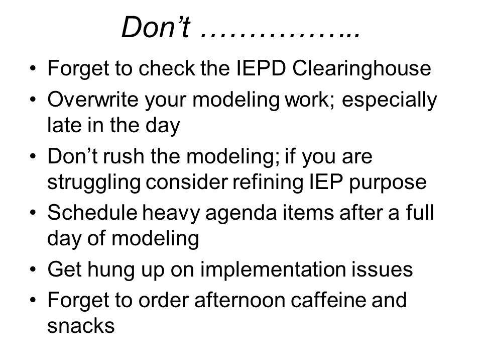 Don't …………….. Forget to check the IEPD Clearinghouse
